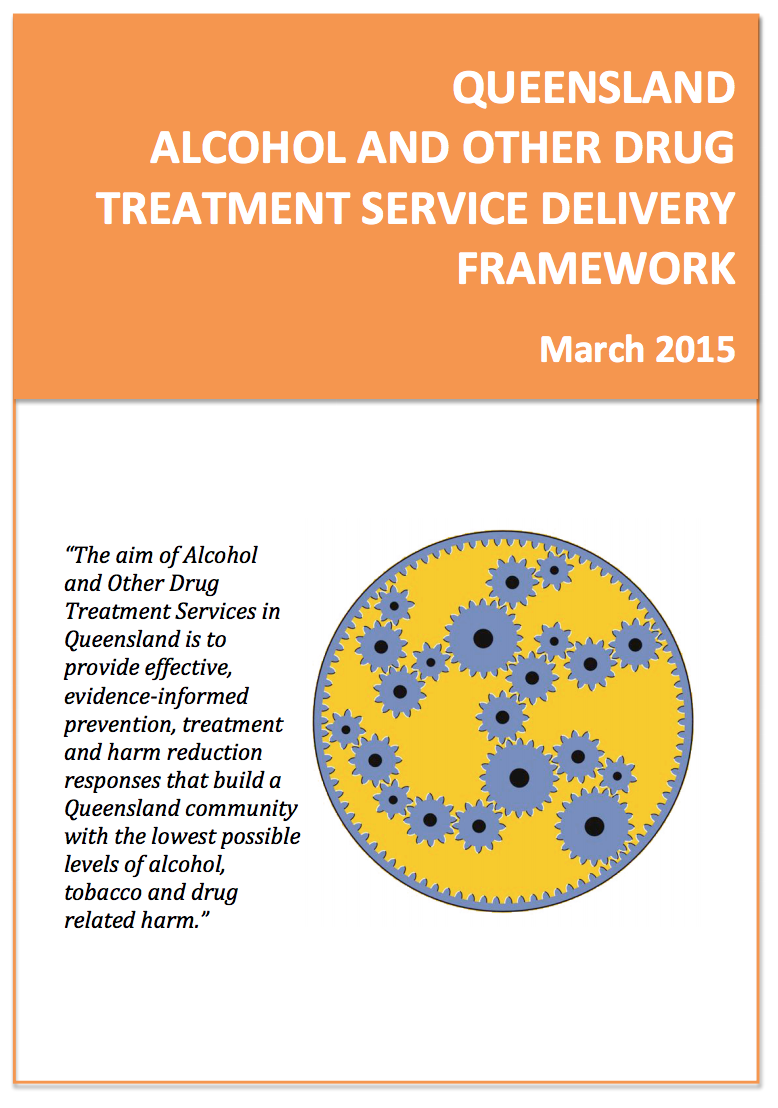Queensland Alcohol and Other Drug Treatment Service Delivery Framework (released Mar 2015)