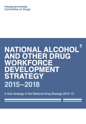 National Alcohol and Other Drug Workforce Development Strategy 2015-2018 – IGCD (released 2015)