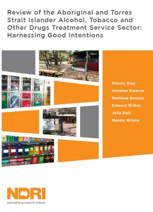 Harnessing Good Intentions: Review of the Aboriginal and Torres Strait Islander Alcohol, Tobacco and Other Drugs Treatment Service Sector – 2014 – NDRI (released 2015)