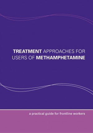 Treatment Approaches for Users of Methamphetamine – A Practical Guide for Frontline Workers – NDS (released 2008)