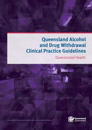 Queensland Alcohol and Drug Withdrawal Clinical Practice Guidelines – Queensland Health (2012)