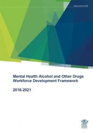 Mental Health Alcohol and Other Drugs Workforce Development Framework 2016-2021