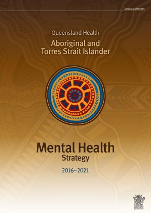 QLD Health Aboriginal and Torres Strait Islander Mental Health Strategy 2016 – 2021