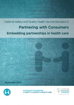 National Safety and Quality Health Service Standard 2: Partnering with Consumers Embedding partnerships in health care