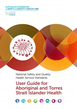 National Safety and Quality Health Service Standards: User Guide for Aboriginal and Torres Strait Islander Health
