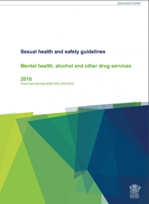 Sexual health and safety guidelines for mental health, alcohol and other drug services - Queensland Health (2016)