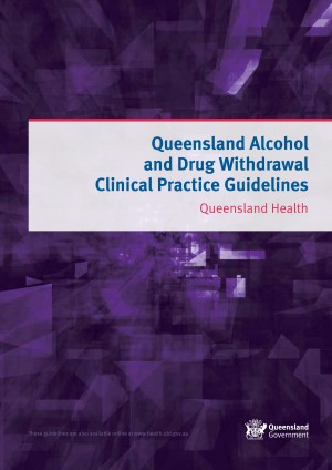 Queensland Alcohol and Drug Withdrawal Clinical Practice Guidelines - Qld Health (2012)