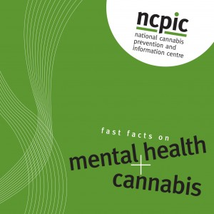 Cannabis: Fast facts on Mental Health and Cannabis - NCPIC (2011)