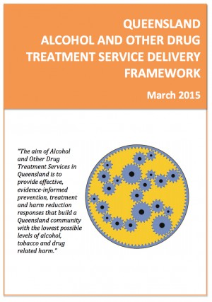 Queensland Alcohol and Other Drug Treatment Service Delivery Framework (released Mar 2015)