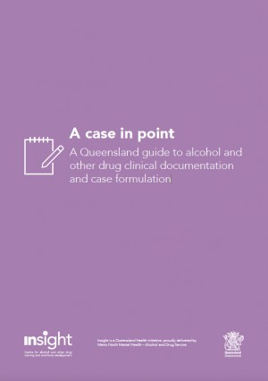 A case in point - A Queensland guide to alcohol and other drug clinical documentation and case formulation - Insight (2019)